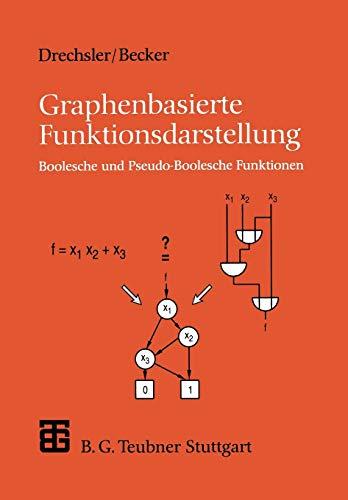 Graphenbasierte Funktionsdarstellung: Boolesche und Pseudo-Boolesche Funktionen (XLeitfäden der Informatik)