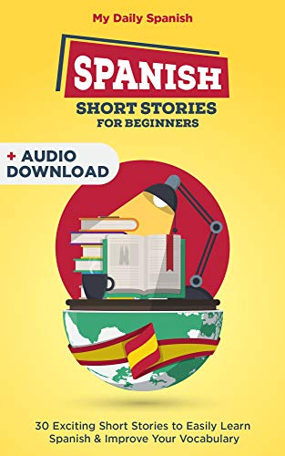 Spanish Short Stories for Beginners With Audio Download: Improve your reading, pronunciation and listening skills in Spanish. (Easy Spanish nº 1) (Spanish Edition)