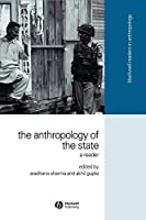 The Anthropology of the State: A Reader (Wiley Blackwell Readers in Anthropology)