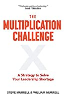 The Multiplication Challenge: A Strategy to Solve Your Leadership Shortage