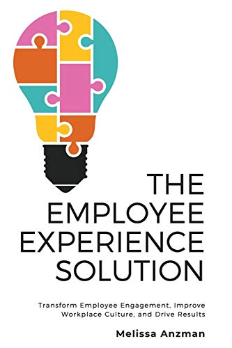 Compare Textbook Prices for The Employee Experience Solution: Transform Employee Engagement, Improve Workplace Culture, and Drive Results  ISBN 9781734681406 by Anzman, Melissa