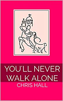 You'll Never Walk Alone by [Chris Hall]