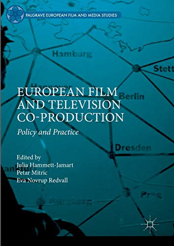 European Film and Television Co-production: Policy and Practice (Palgrave European Film and Media Studies)