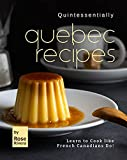 Quintessentially Quebec Recipes: Learn to Cook like French Canadians Do!