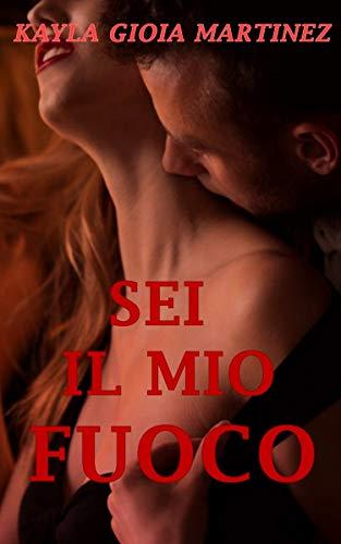 Sei il mio Fuoco (D'Amore e di Passione Vol. 1)