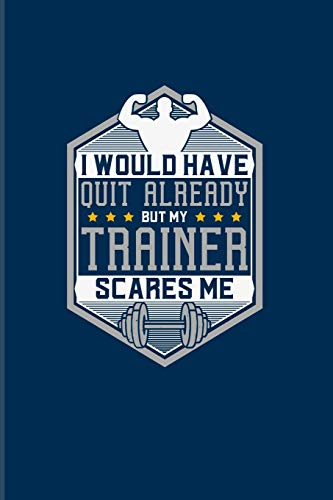 Would Have Quit Already But My Trainer Scares Me: Funny Men Fitness Quotes 2020 Planner   Weekly & Monthly Pocket Calendar   6x9 Softcover Organizer   For Workout Plan & Personal Fitness Coaches Fans