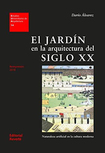 El jardín en la arquitectura del siglo XX (EUA14): Naturaleza artificial en la cultura moderna (Estudios Universitarios de Arquitectura)