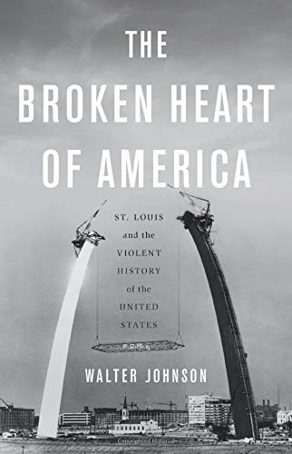 Compare Textbook Prices for The Broken Heart of America: St. Louis and the Violent History of the United States  ISBN 9780465064267 by Johnson, Walter