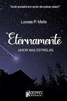 Eternamente: Amor nas Estrelas por [Luccas P. Mello]