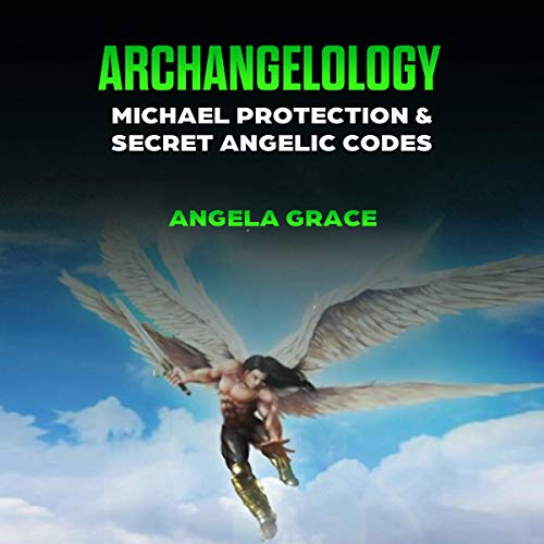 Archangelology: Michael Protection and Secret Angelic Codes cover art