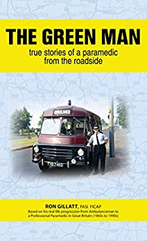 The Green Man: True Stories of a Paramedic From the Roadside by [Ron Gillatt]