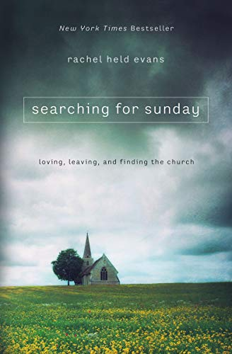 Searching for Sunday: Loving, Leaving, and Finding the Church (English Edition)