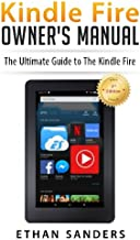 Kindle Fire: Owner's Manual (User Guide, How to, Hints, Tips and Tricks)