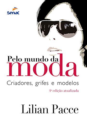 Pelo mundo da moda: criadores, grifes e modelos (Portuguese Edition)