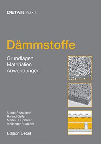 Dämmstoffe: Grundlagen, Materialien, Anwendungen (DETAIL Praxis)