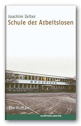Schule der Arbeitslosen: Ein Roman