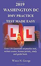 2019 Washington DC DMV Practice Test made Easy: Over 150 Questions on practice test, written exams, license permit, study ...