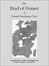 The Iliad of Homer a Parsed Interlinear Text, Book 1 (The Iliad of Homer a Parsed Interlinear Text In 24 Books)