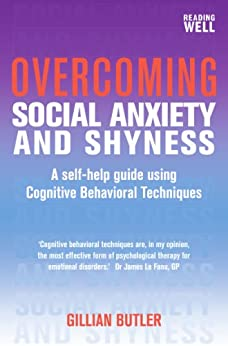 Overcoming Social Anxiety and Shyness, 1st Edition: A Self-Help Guide Using Cognitive Behavioral Techniques (English Edition) par [Gillian Butler]