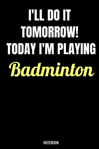 I'll Do It Tomorrow! Today I'm Playing Badminton Notebook: Badminton Gifts for Women, Men, Funny Quote blank Lined 104 Pages Journal, Birthday Gift ... Cute Gift Ideas, Badminton Gift and Notebook