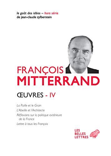 Œuvres IV: La Paille et le Grain, LAbeille et lArchitecte, Réflexions sur la politique extérieure de la France, Lettre à tous les Français