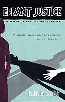 Errant Justice: An Armando Felan and Lucy Sanders Mystery (Lucy Sanders and Armando Felan mysteries Book 1) by [R.H. Bishop]