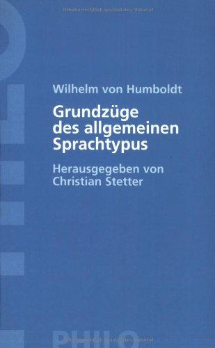 Grundzüge des allgemeinen Sprachtypus. Und andere Schriften zur Sprachphilosophie