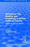 Routledge Revivals: Patriotism: The Making and Unmaking of British National Identity (1989): Volume III: National Fictions (Routledge Revivals: History Workshop Series)
