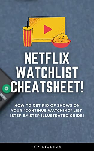 """Netflix App Watchlist Cheatsheet! : How to Get Rid Of Shows on Your Netflix """"Continue Watching"""" List (English Edition)"""
