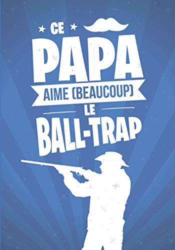 Ce Papa aime beaucoup le BALL-TRAP: cadeau original et personnalisé, cahier parfait pour prise de notes, croquis, organiser, planifier