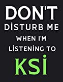 DON'T Disturb Me When I'm Listening To KSI: KSI Notebook/ Journal/ Diary/ Notepad For...