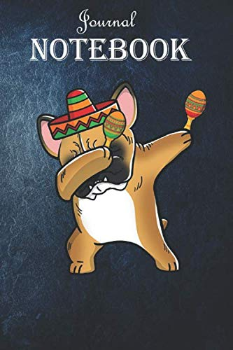 Dabbing French Bulldog Funny Cinco De Mayo Notebook Journal: Unique Appreciation Gift with Beautiful Design and a Premium Matte Softcover: Dabbing ... Funny Cinco De Mayo Gift Ideas for Your Son