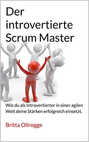 Der introvertierte Scrum Master: Wie du als Introvertierter in einer agilen Welt deine Stärken erfolgreich einsetzt.
