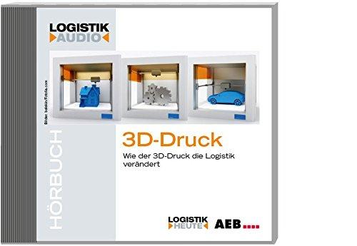 3D-Druck: Wie der 3D-Druck die Logistik verändert