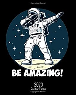 Be Amazing - 2020 One Year Planner: Dabbing Astronaut Cool STEM Science Space Engineering | Jan 1 - Dec 31 | Weekly & Monthly Planner + Habit Tracker ... (2020 One Year Simple Schedule Organizer)