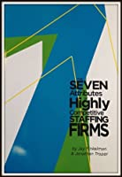 The Seven Attributes of Highly Competitive Staffing Firms 097749084X Book Cover
