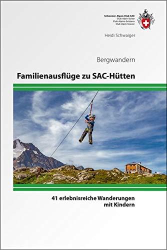 Familienausflüge zu SAC-Hütten (Alpin-Wanderführer)
