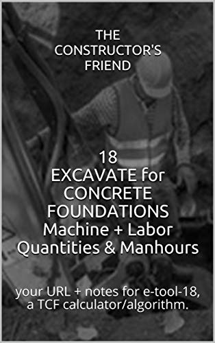 18 EXCAVATE for CONCRETE FOUNDATIONS Machine + Labor Quantities & Manhours: your URL + notes for e-tool-18, a TCF calculator/algorithm. (Construction e-tools)