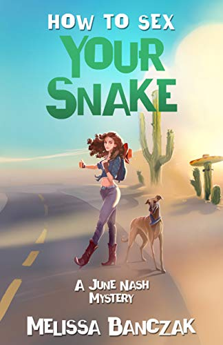 How to Sex Your Snake: A June Nash Mystery (June Nash Mysteries Book 1)