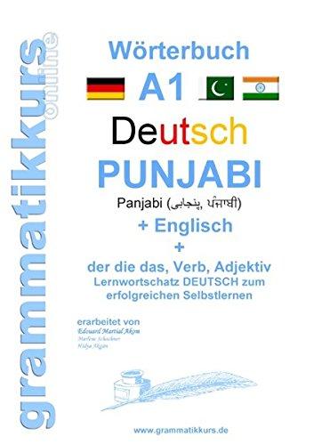 Wörterbuch Deutsch - Punjabi Panjabi - Englisch A1: Lernwortschatz Punjabi A1 für Deutschkurs TeilnehmerInnen aus Indien und Pakistan (Wörterbücher Deutsch - Punjabi - Englisch A1 A2 B1)