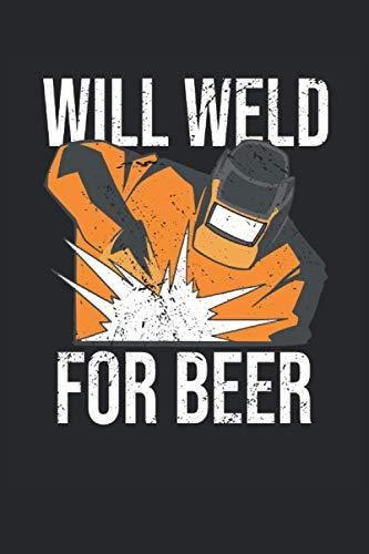 Will Weld for Beer: Cuaderno rayado de 6 'x 9'. Cuaderno para soldadores |Soldadura Trabajador del metal |notas