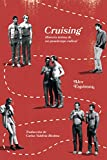 Cruising: Historia íntima de un pasatiempo radical (DOS BIGOTES)...