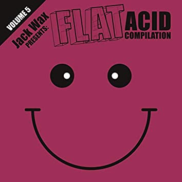 Jack Wax Presents Flat Acid Compilation Volume 5
