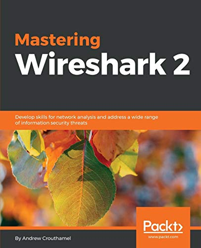 Mastering Wireshark 2: Develop skills for network analysis and address...