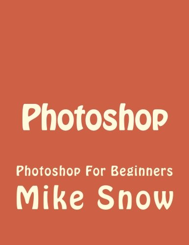 Photoshop: Photoshop For Beginners (hotoshop, Graphic Design, Adobe, Digital Photography, Creativity, Photography, Band 1)