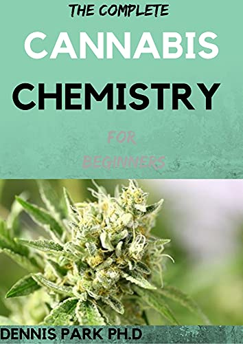 THE COMPLETE CANNABIS CHEMISTRY For Beginners : Awesome Guide On Cannabis Analysis, Extraction, Processing, Harvesting, Techniques and Therapeutic Condition. (English Edition)