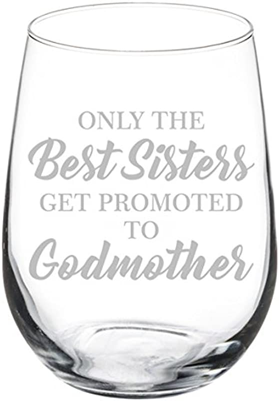 Wine Glass Goblet The Best Sisters Get Promoted To Godmother 17 Oz Stemless