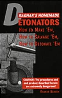 Ragnar's Homemade Detonators: How To Make 'Em, How To Salvage 'Em, How To Detonate 'Em!