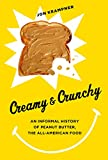 Creamy & Crunchy: An Informal History of Peanut Butter, the All-American Food (Arts and Traditions...