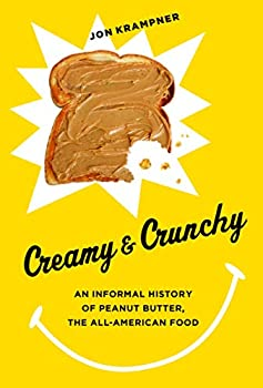 Creamy & Crunchy  An Informal History of Peanut Butter the All-American Food  Arts and Traditions of the Table Perspectives on Culinary History